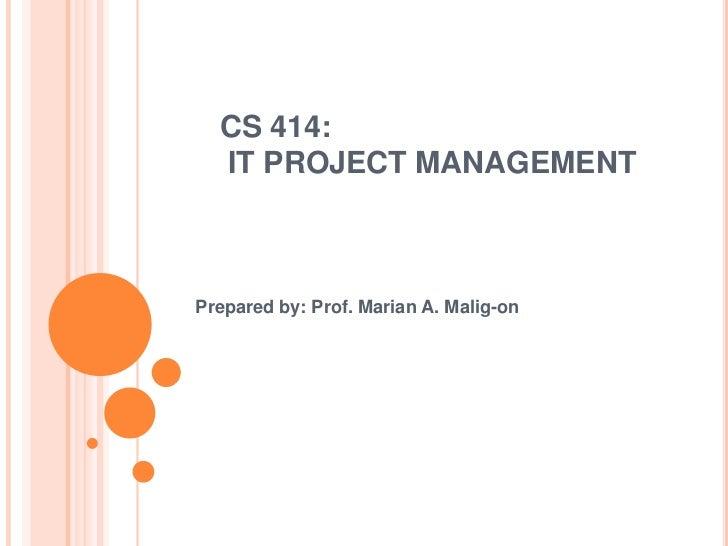 CS 414:  IT PROJECT MANAGEMENTPrepared by: Prof. Marian A. Malig-on