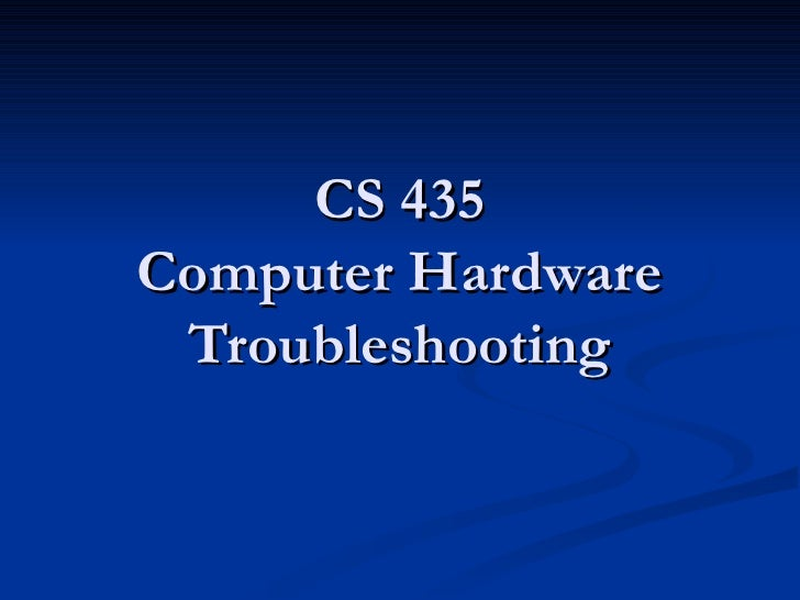 CS 435 Computer Hardware Troubleshooting