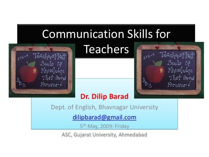 Communication Skills for      Teachers              Dr. Dilip Barad  Dept. of English, Bhavnagar University         dilipb...