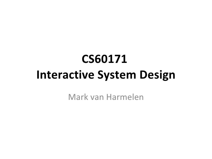 CS60171  Interactive System Design Mark van Harmelen