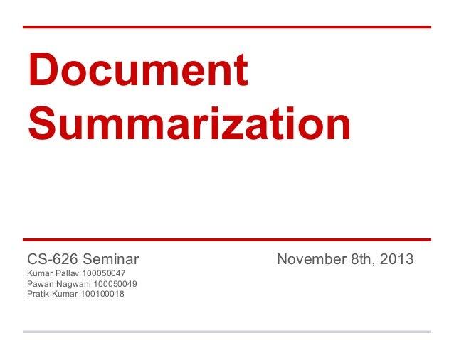 Document Summarization CS-626 Seminar Kumar Pallav 100050047 Pawan Nagwani 100050049 Pratik Kumar 100100018  November 8th,...