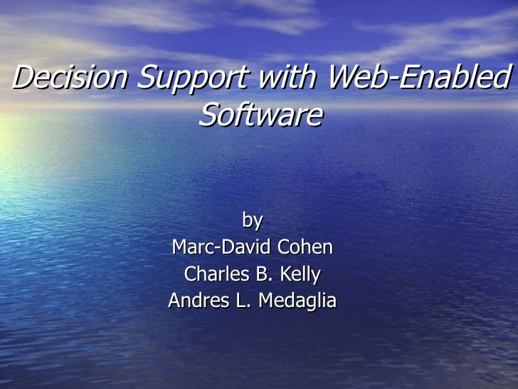 Decision Support with Web-Enabled Software by Marc-David Cohen Charles B. Kelly Andres L. Medaglia