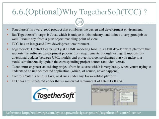 6.6.(Optional)Why TogetherSoft(TCC) ? 30  Togethersoft is a very good product that combines the design and development en...