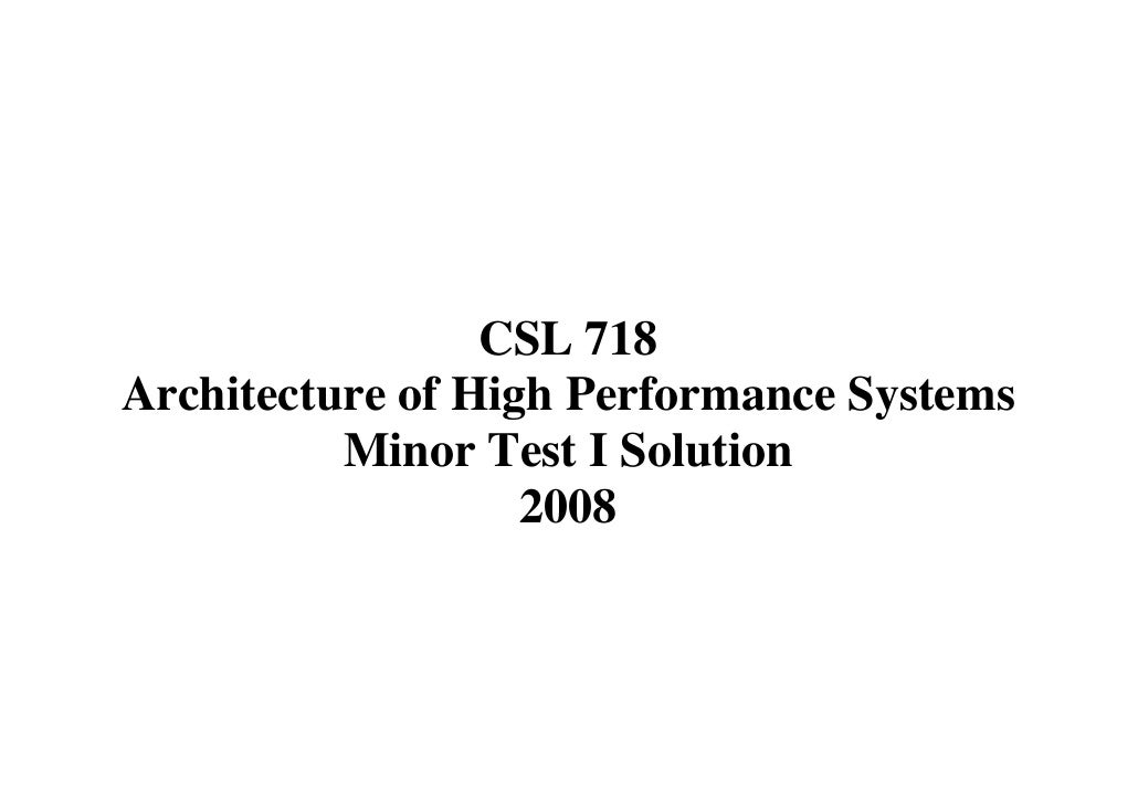 CSL 718 Architecture of High Performance Systems           Minor Test I Solution                    2008