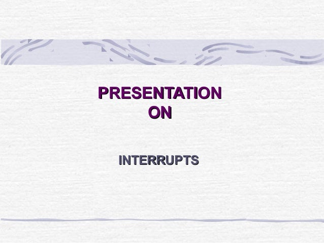 PRESENTATION     ON INTERRUPTS