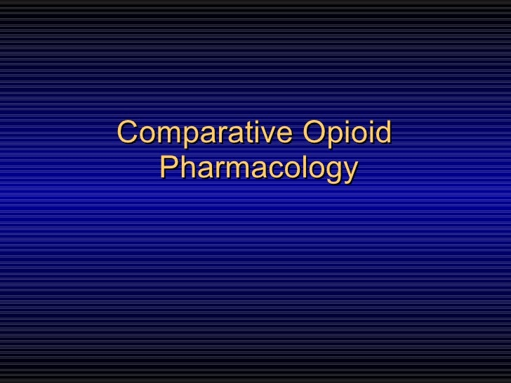 Comparative Opioid  Pharmacology