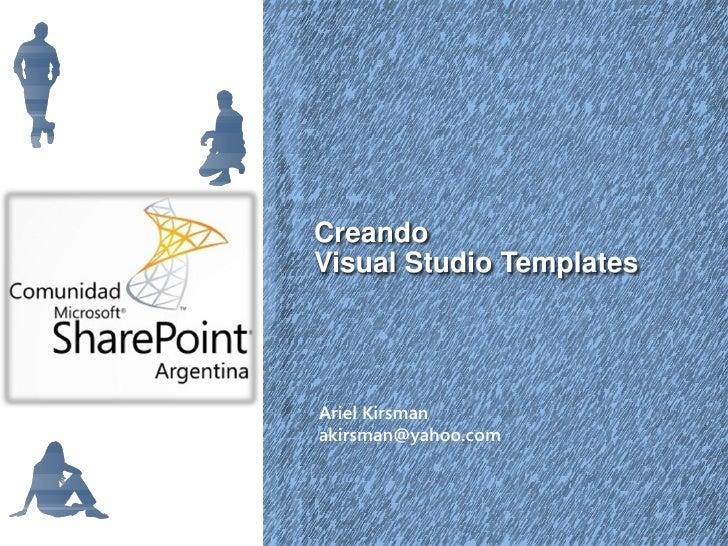 CreandoVisual Studio TemplatesAriel Kirsmanakirsman@yahoo.com