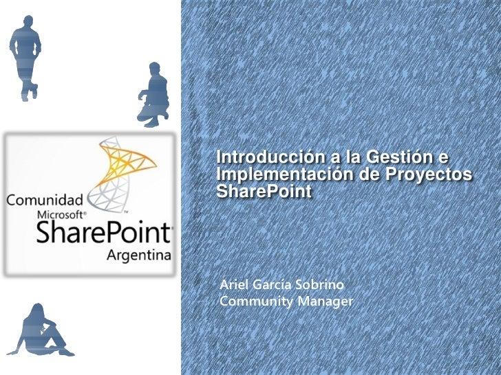 Introducción a la Gestión eImplementación de ProyectosSharePointAriel García SobrinoCommunity Manager