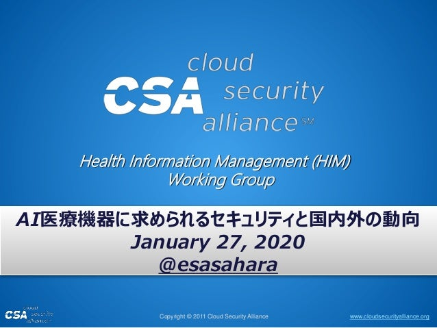 www.cloudsecurityalliance.orgCopyright © 2011 Cloud Security Alliance Health Information Management (HIM) Working Group AI...