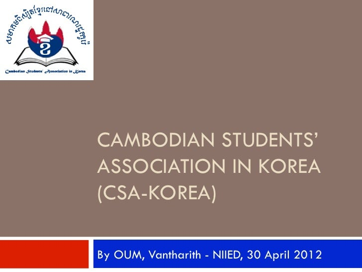CAMBODIAN STUDENTS'ASSOCIATION IN KOREA(CSA-KOREA)By OUM, Vantharith - NIIED, 30 April 2012