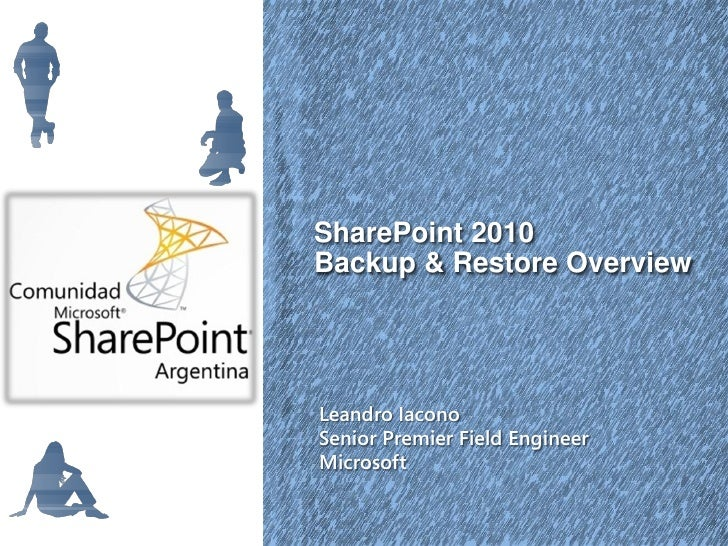 SharePoint 2010Backup & Restore OverviewLeandro IaconoSenior Premier Field EngineerMicrosoft