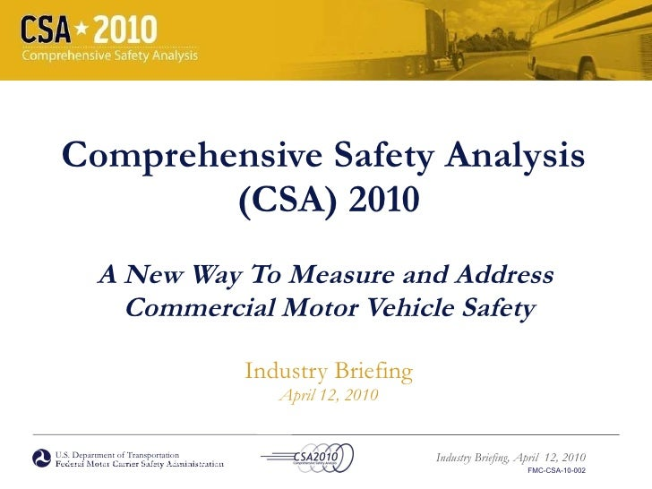Comprehensive Safety Analysis  (CSA) 2010 A New Way To Measure and Address  Commercial Motor Vehicle Safety Industry Brief...
