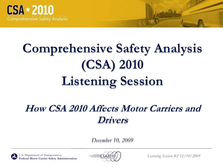Comprehensive Safety Analysis           (CSA) 2010        Listening Session     How CSA 2010 Affects Motor Carriers and   ...