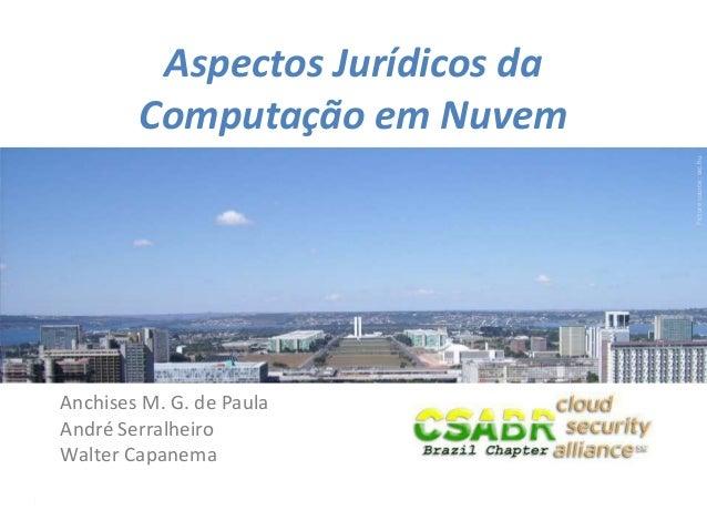 1Picturesource:sxc.huAspectos Jurídicos daComputação em NuvemAnchises M. G. de PaulaAndré SerralheiroWalter Capanema