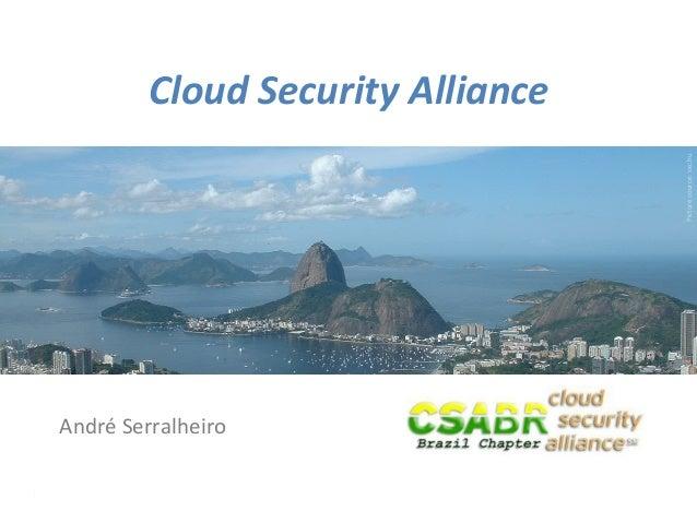 1 Picture source: sxc.hu Cloud Security Alliance André Serralheiro
