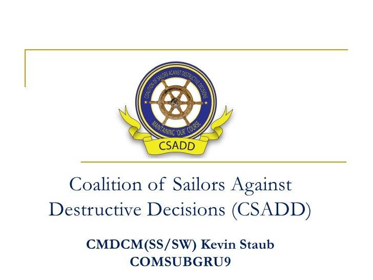 Coalition of Sailors AgainstDestructive Decisions (CSADD)    CMDCM(SS/SW) Kevin Staub        COMSUBGRU9