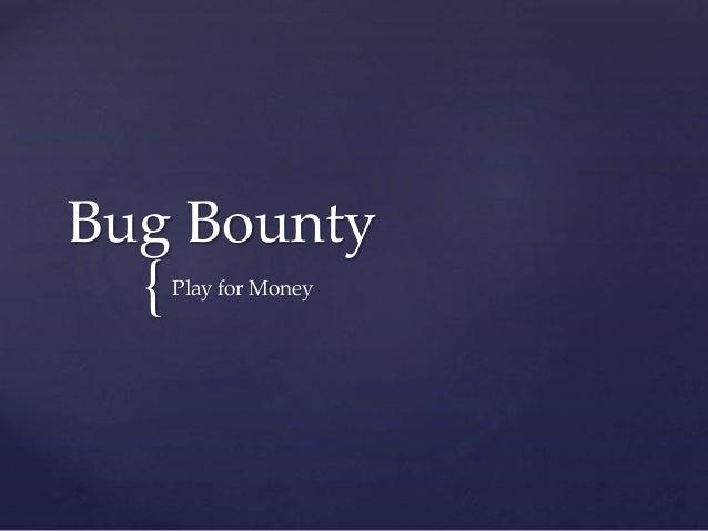 { Bug Bounty Play for Money