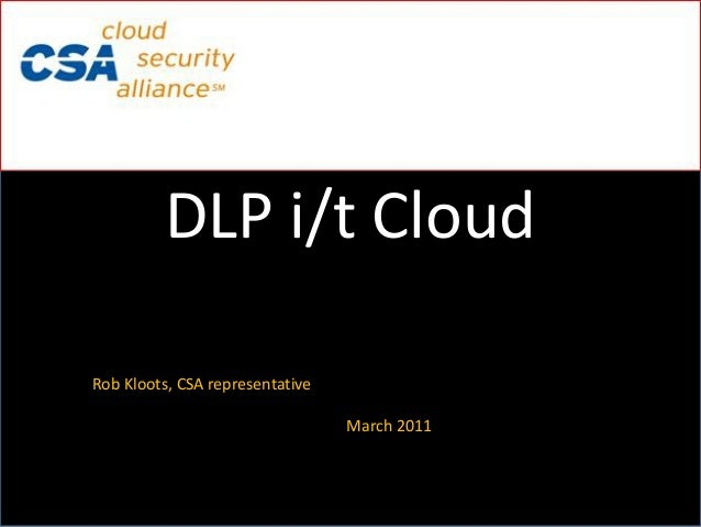 DLP i/t CloudRob Kloots, CSA representative                                 March 2011