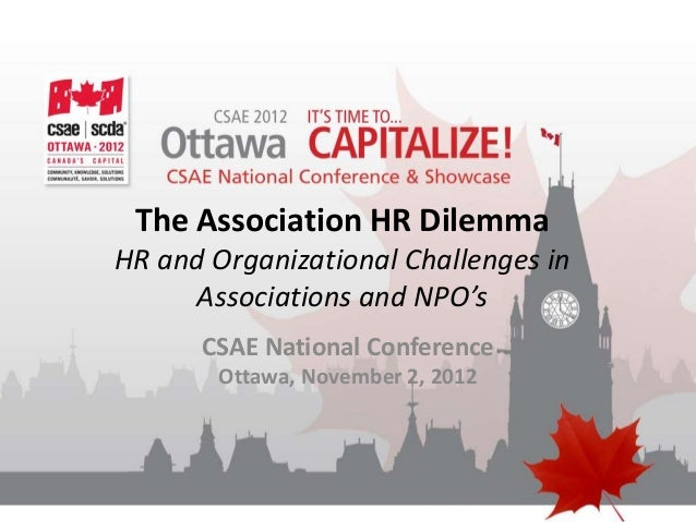 The Association HR DilemmaHR and Organizational Challenges in     Associations and NPO's      CSAE National Conference    ...