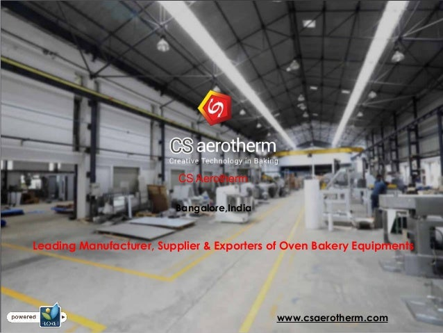 CS Aerotherm Bangalore,India www.csaerotherm.com Leading Manufacturer, Supplier & Exporters of Oven Bakery Equipments