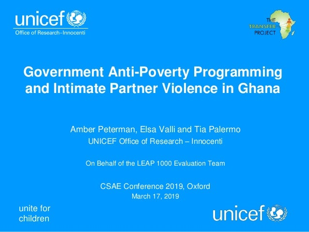 unite for children Government Anti-Poverty Programming and Intimate Partner Violence in Ghana Amber Peterman, Elsa Valli a...