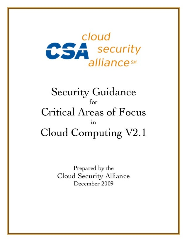 Security Guidance for Critical Areas of Focus in Cloud Computing V2.1 Prepared by the Cloud Security Alliance December 2009
