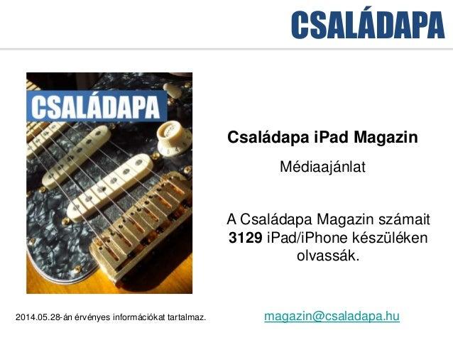 CSALÁDAPA 2014.05.28-án érvényes információkat tartalmaz. Családapa iPad Magazin Médiaajánlat magazin@csaladapa.hu A Csalá...