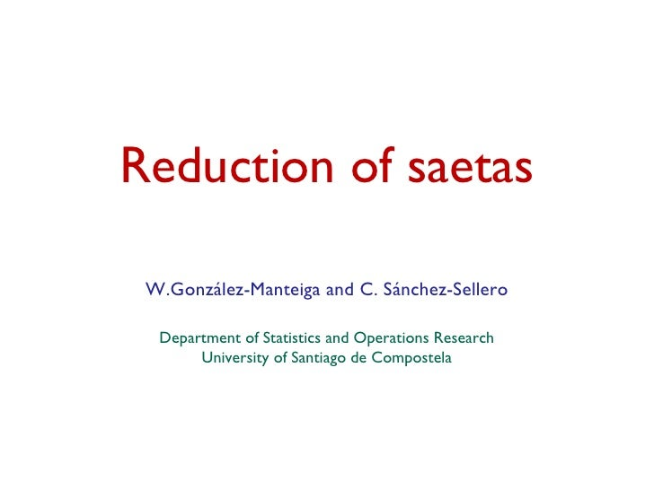 Reduction of saetas W.González-Manteiga and C. Sánchez-Sellero Department of Statistics and Operations Research University...