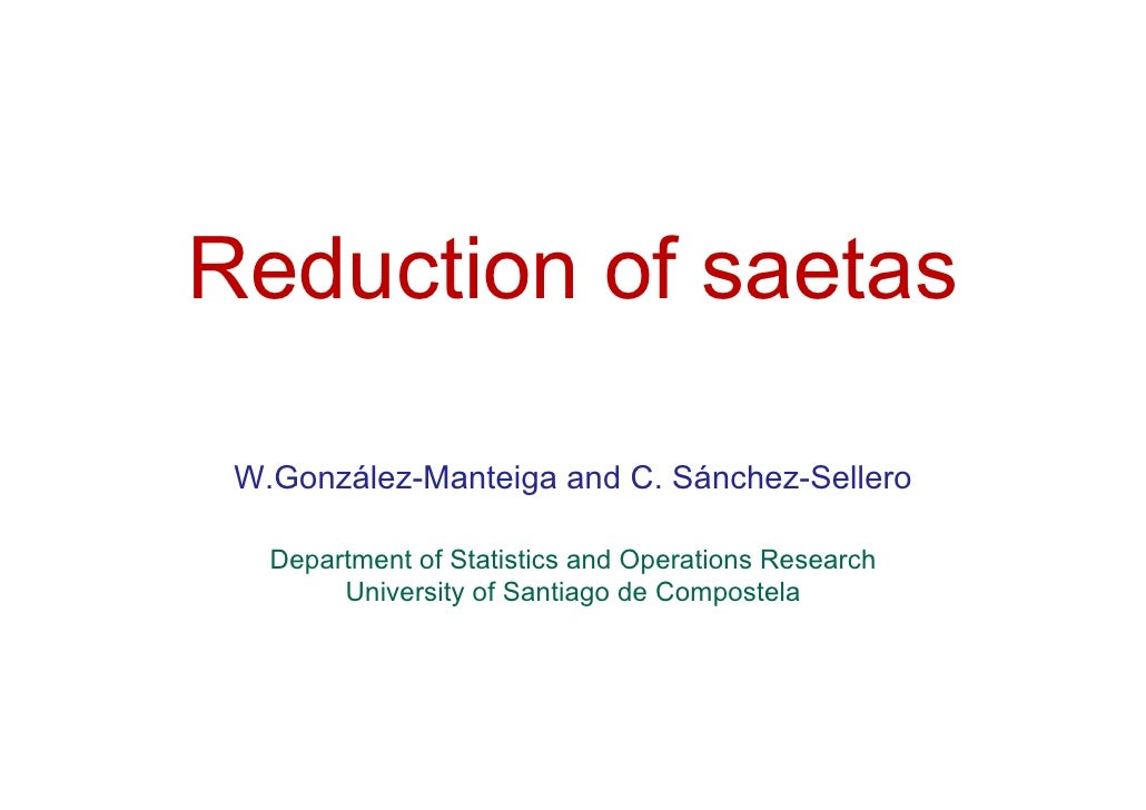 Reduction of saetas   W.González-Manteiga and C. Sánchez-Sellero     Department of Statistics and Operations Research     ...