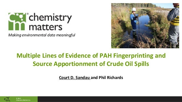 ©	2017	 Chemistry	Matters	Inc. Making	environmental	data	meaningful Multiple	Lines	of	Evidence	of	PAH	Fingerprinting	and	 ...