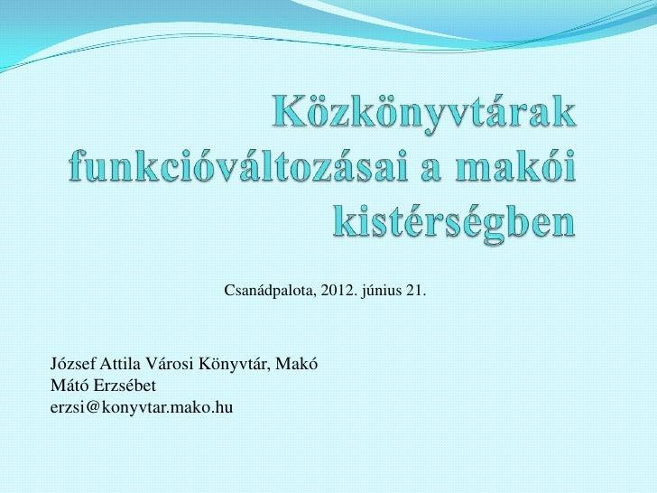 Csanádpalota, 2012. június 21.József Attila Városi Könyvtár, MakóMátó Erzsébeterzsi@konyvtar.mako.hu