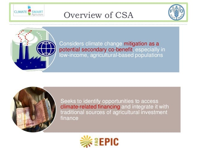 Overview of CSA  Considers climate change mitigation as a  potential secondary co-benefit, especially in  low-income, agri...