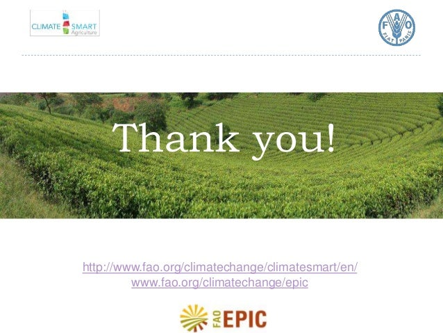 Thank you!  http://www.fao.org/climatechange/climatesmart/en/  www.fao.org/climatechange/epic