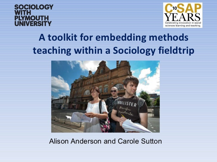 A toolkit for embedding methods teaching within a Sociology fieldtrip Alison Anderson and Carole Sutton