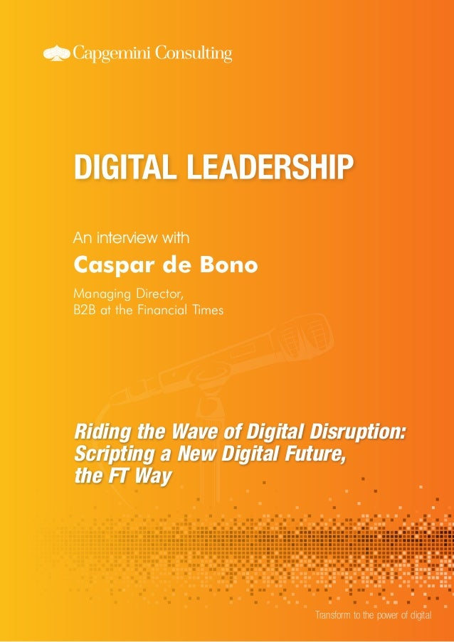 An interview with Transform to the power of digital Caspar de Bono Managing Director, B2B at the Financial Times Riding th...