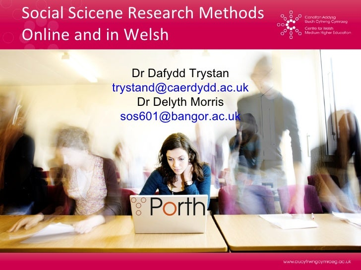 Social Scicene Research Methods  Online and in Welsh Dr Dafydd Trystan [email_address] Dr Delyth Morris [email_address]