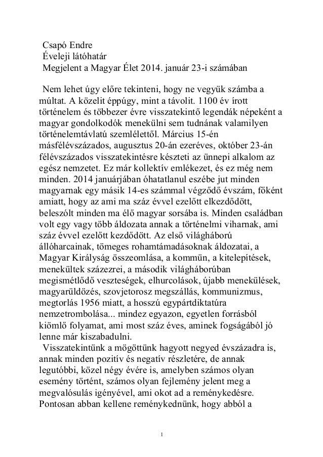 Csapó Endre Éveleji látóhatár Megjelent a Magyar Élet 2014. január 23-i számában Nem lehet úgy előre tekinteni, hogy ne ve...