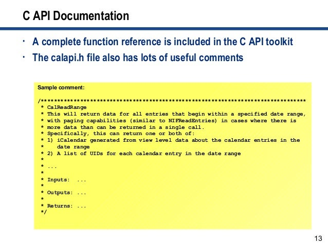 13 C API Documentation • A complete function reference is included in the C API toolkit • The calapi.h file also has lots ...