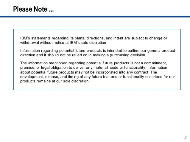 2 Please Note ... IBM's statements regarding its plans, directions, and intent are subject to change or withdrawal without...