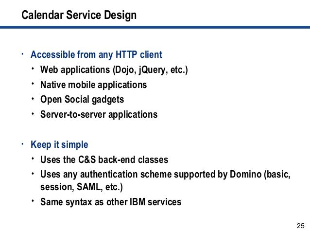 25 Calendar Service Design • Accessible from any HTTP client  Web applications (Dojo, jQuery, etc.)  Native mobile appli...