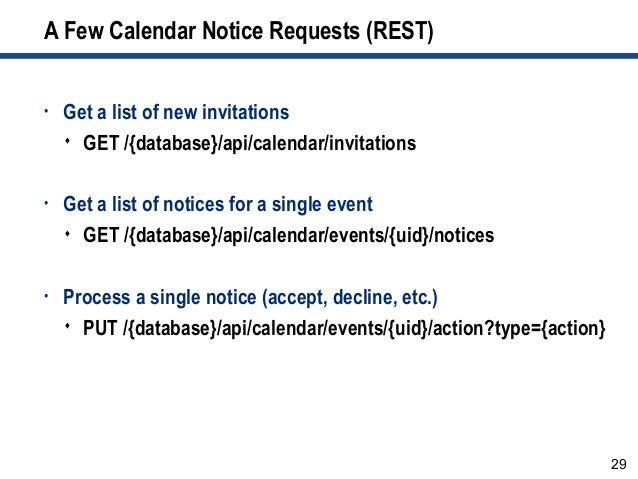 29 A Few Calendar Notice Requests (REST) • Get a list of new invitations  GET /{database}/api/calendar/invitations • Get ...