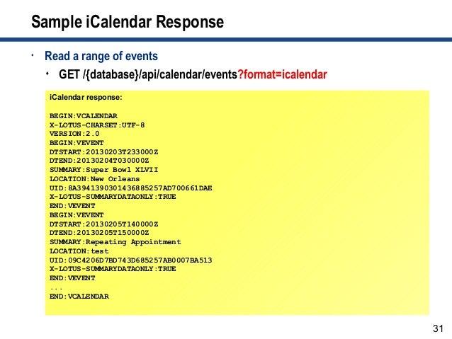 31 Sample iCalendar Response • Read a range of events  GET /{database}/api/calendar/events?format=icalendar iCalendar res...