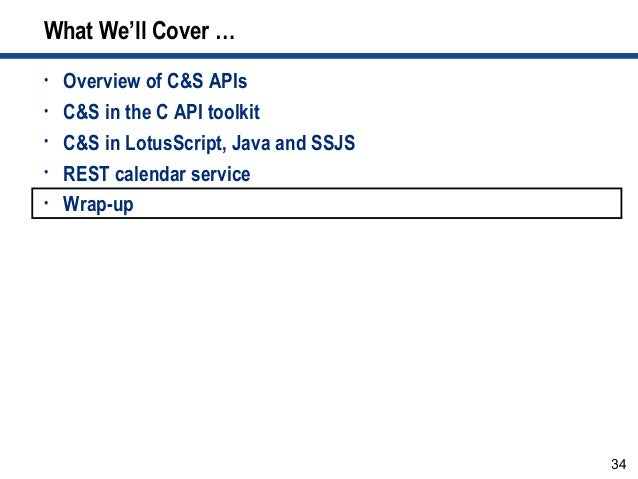 34 What We'll Cover … • Overview of C&S APIs • C&S in the C API toolkit • C&S in LotusScript, Java and SSJS • REST calenda...