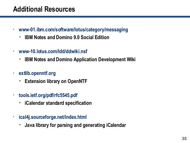 35 Additional Resources • www-01.ibm.com/software/lotus/category/messaging  IBM Notes and Domino 9.0 Social Edition • www...