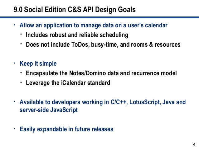 4 9.0 Social Edition C&S API Design Goals • Allow an application to manage data on a user's calendar  Includes robust and...