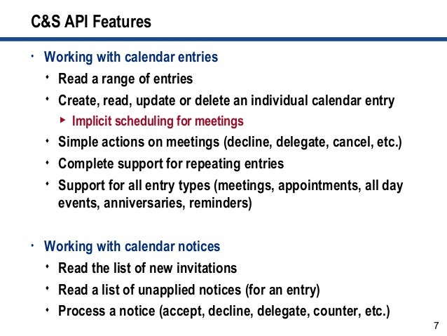 7 C&S API Features • Working with calendar entries  Read a range of entries  Create, read, update or delete an individua...
