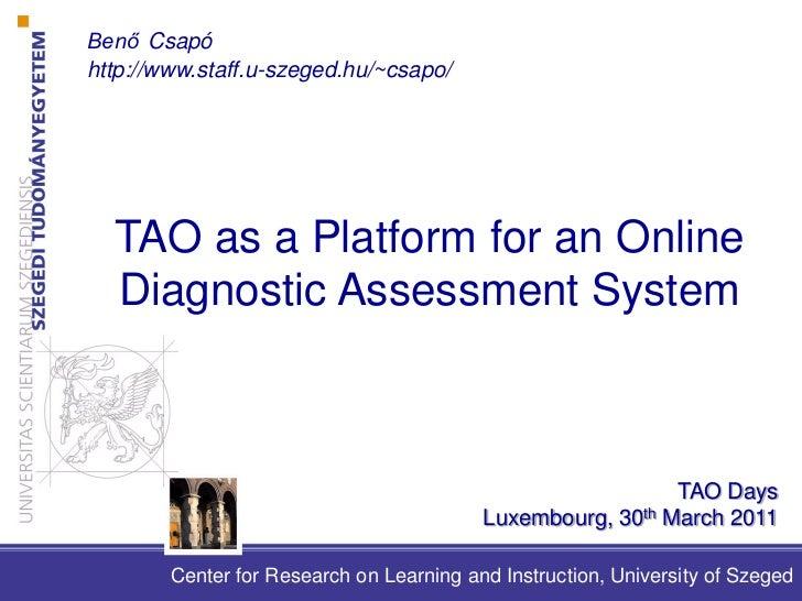 Benő Csapó         http://www.staff.u-szeged.hu/~csapo/             TAO as a Platform for an Online             Diagnostic...