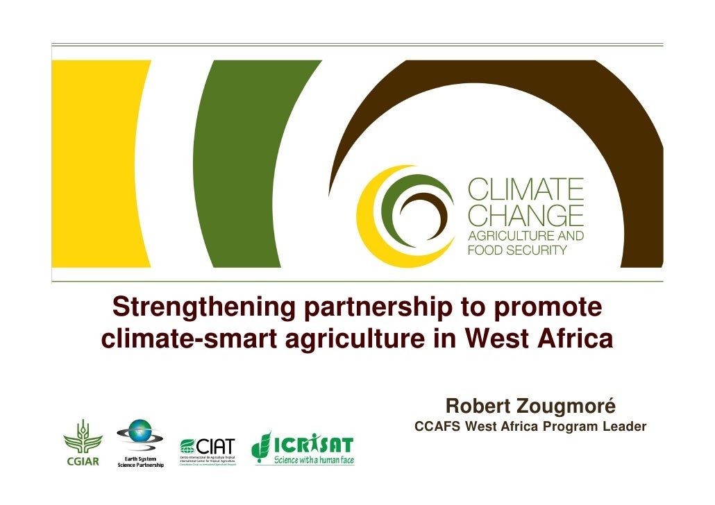 Strengthening partnership to promoteclimate-smart agriculture in West Africa                            Robert Zougmoré   ...