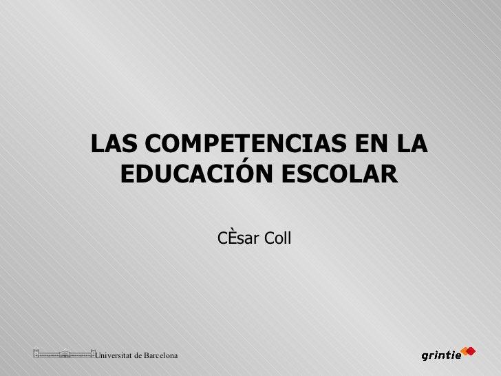 LAS COMPETENCIAS EN LA EDUCACI ÓN ESCOLAR C ésar Coll