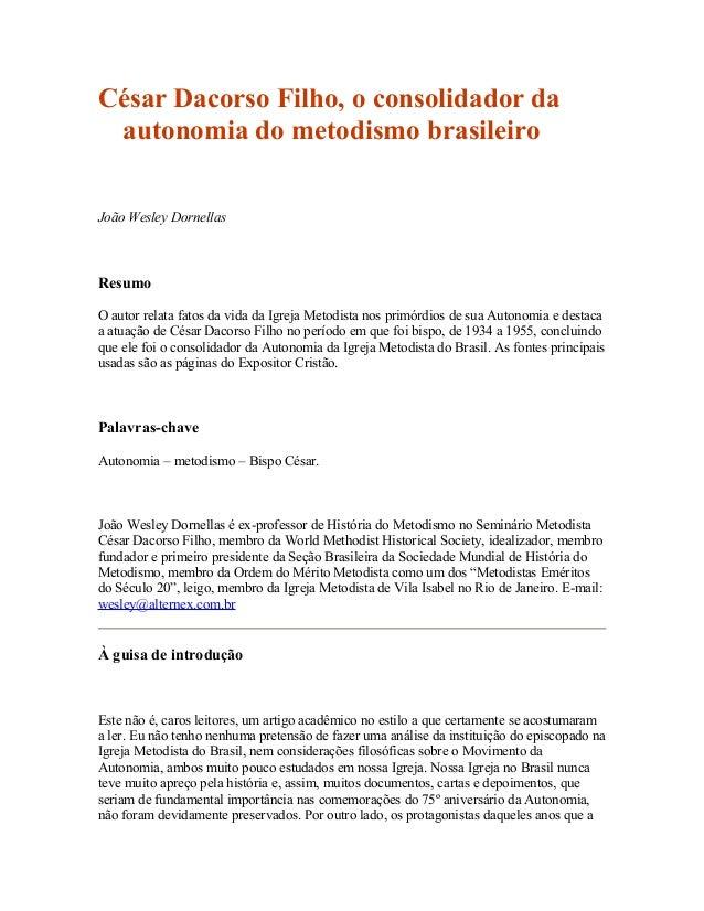César Dacorso Filho, o consolidador da autonomia do metodismo brasileiro João Wesley Dornellas  Resumo O autor relata fato...